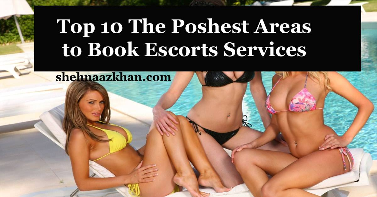Top 10 The Poshest Areas to Book Escorts Services