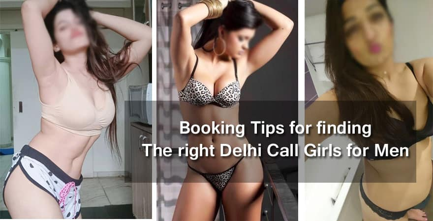 Booking Tips for finding The right Delhi Call Girls for Men
